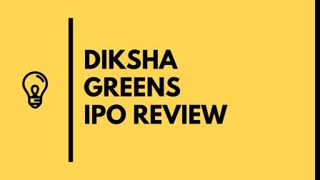 DIKSHA GREENS IPO REVIEW